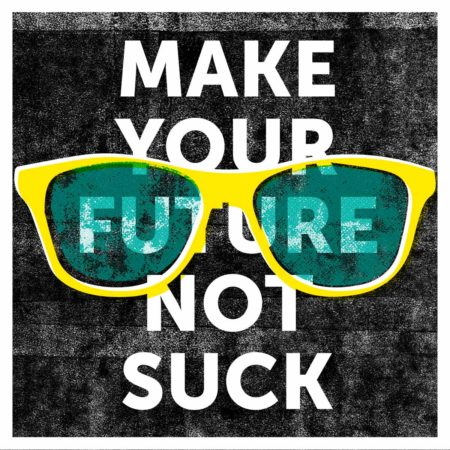 Make your future not suck