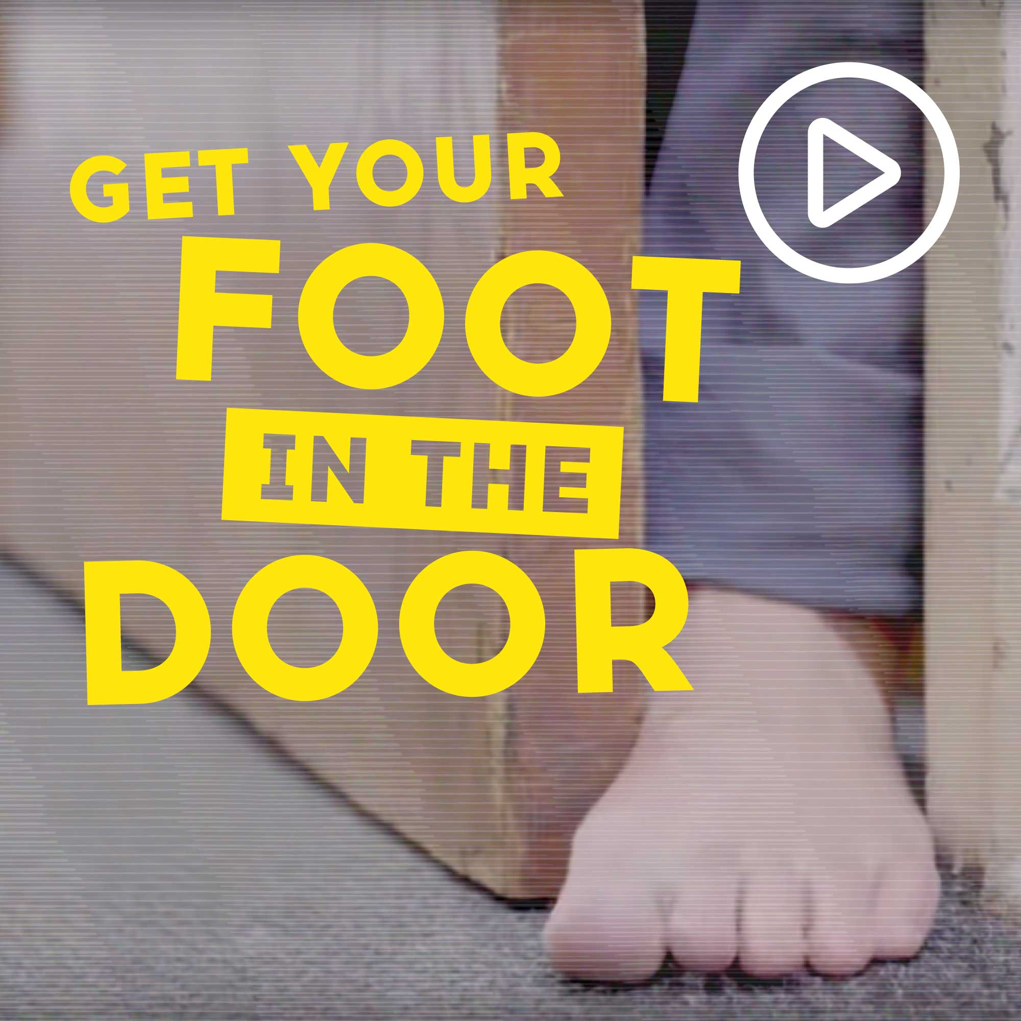 Get Your Foot in the Door Video